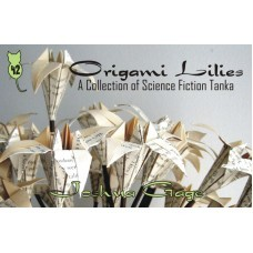 Origami Lilies: A Collection of Science Fiction Tanka by Joshua Gage