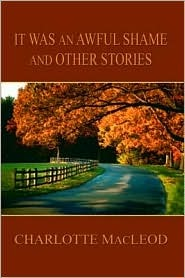 It Was an Awful Shame and Other Stories by Charlotte MacLeod