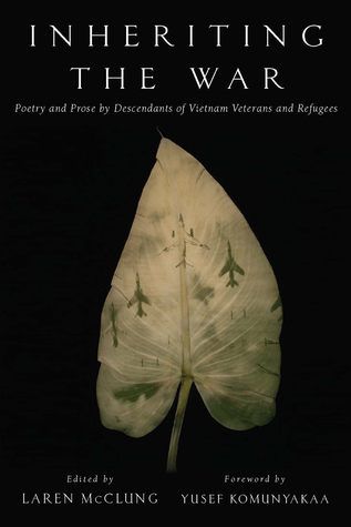 Inheriting the War: Poetry and Prose by Descendants of Vietnam Veterans and Refugees by Yusef Komunyakaa, Laren McClung