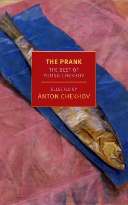 The Prank: The Best of Young Chekhov by Maria Bloshteyn, Anton Chekhov