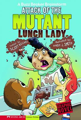 Attack of the Mutant Lunch Lady by Scott Nickel