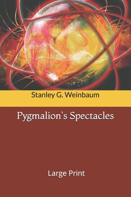 Pygmalion's Spectacles: Large Print by Stanley G. Weinbaum