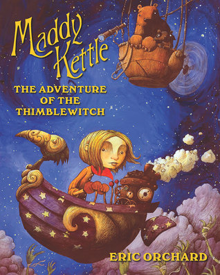 Maddy Kettle: The Adventure of the Thimblewitch by Eric Orchard