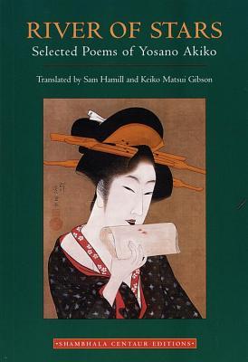 River of Stars: Selected Poems of Yosano Akiko by Yosano Akiko