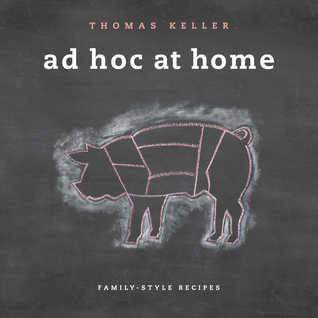 Ad Hoc at Home by Thomas Keller, Michael Ruhlman, Susie Heller, Dave Cruz, Amy Vogler
