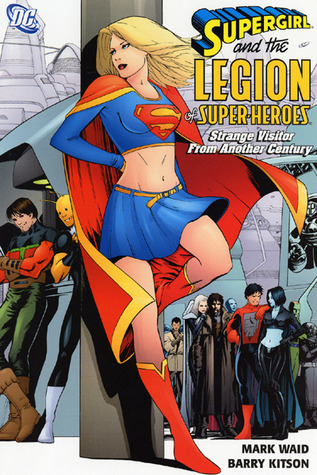 Supergirl and the Legion of Super-Heroes, Vol. 3: Strange Visitors from Another Century by Mick Gray, Mark Waid, Barry Kitson, Adam DeKraker, Tony Bedard