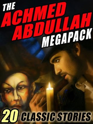 The Achmed Abdullah Megapack by Darrell Schweitzer, Achmed Abdullah