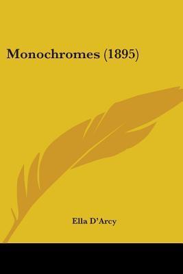 Monochromes by Ella D'Arcy
