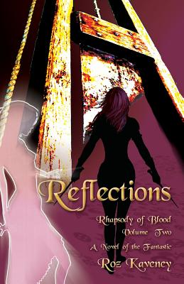 Reflections - Rhapsody of Blood, Volume Two by Roz Kaveney