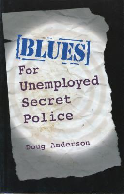 Blues for Unemployed Secret Police by Doug Anderson