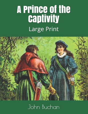A Prince of the Captivity: Large Print by John Buchan