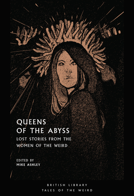 Queens of the Abyss: Lost Stories from the Women of the Weird by