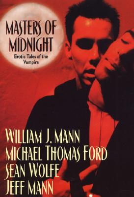 Masters of Midnight: Erotic Tales of the Vampire by Jeff Mann, Michael Thomas Ford, William J. Mann, Sean Wolfe