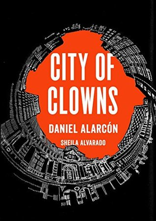 City of Clowns by Sheila Alvarado, Daniel Alarcón