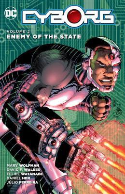 Cyborg Vol. 2: Enemy of the State by Marv Wolfman, David F. Walker, Felipe Watanabe, Daniel HDR