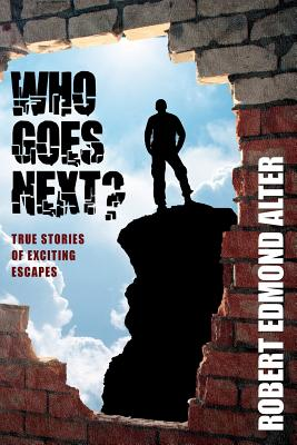 Who Goes Next?: True Stories of Exciting Escapes by Robert Edmond Alter