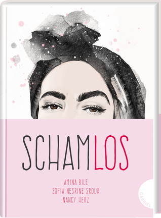 Schamlos by Esra Røise, Sofia Nesrine Srour, Maike Dörries, Amina Bile, Nancy Herz