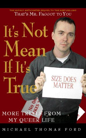 It's Not Mean If It's True: More Trials from My Queer Life by Michael Thomas Ford