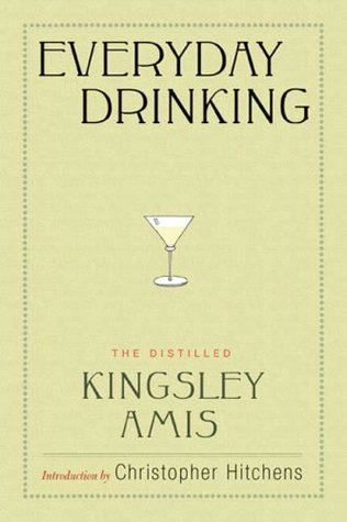 Everyday Drinking: The Distilled Kingsley Amis by Kingsley Amis, Christopher Hitchens