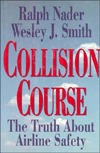 Collision Course: The Truth about Airline Safety by Ralph Nader, Wesley J. Smith