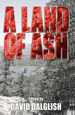 A Land of Ash by David Dalglish, David McAfee, Daniel Arenson, John Fitch V., Mike Crane, Robert J. Duperre