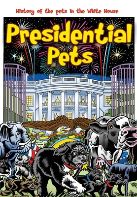 Presidential Pets: The History of the Pets in the White House by Paul J. Salamoff