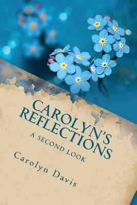 Carolyn's Reflections: A Second Look by Carolyn Davis