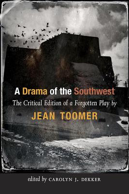 A Drama of the Southwest: The Critical Edition of a Forgotten Play by Jean Toomer
