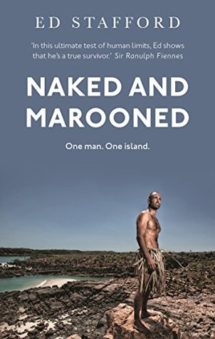 Naked and Marooned: One Man. One Island. One Epic Survival Story by Ed Stafford