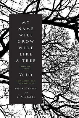 My Name Will Grow Wide Like a Tree: Selected Poems by Yi Lei