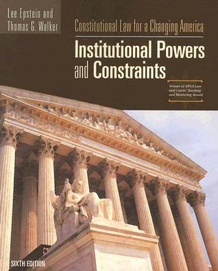 Constitutional Law for a Changing America: Institutional Powers and Constraints by Lee Epstein