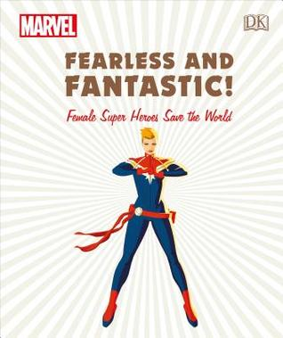 Marvel Fearless and Fantastic!: Female Super Heroes Save the World by Sam Maggs