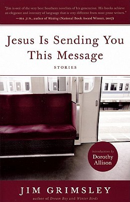 Jesus Is Sending You This Message: Stories by Dorothy Allison, Jim Grimsley