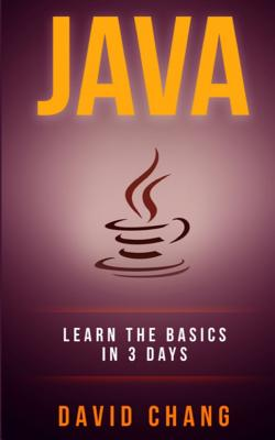 java: Learn Java in 3 Days! by David Chang