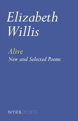 Alive: New and Selected Poems by Elizabeth Willis