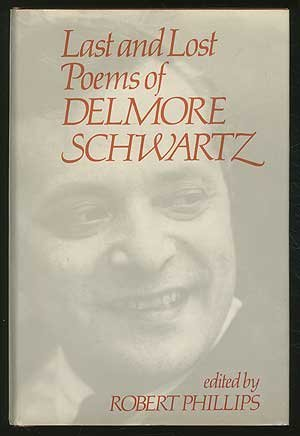 Last and Lost Poems by Delmore Schwartz, Robert S. Phillips