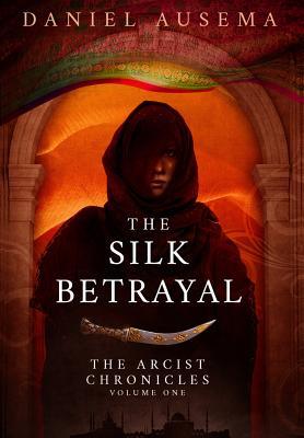 The Silk Betrayal by Daniel Ausema