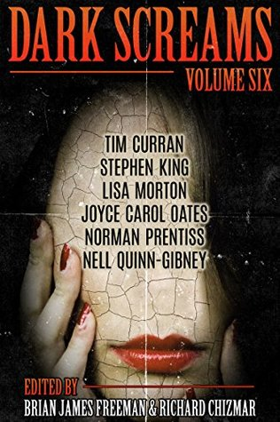 Dark Screams: Volume Six by Brian James Freeman, Joyce Carol Oates, Norman Prentiss, Tim Curran, Stephen King, Richard Chizmar, Lisa Morton, Nell Quinn-Gibney