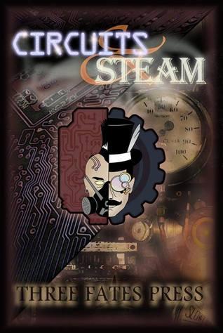 Circuits and Steam by Katina French, Dani J. Caile, Thomas Lamkin Jr., Sara Marian, K.A. DaVur, Marian Allen, James W. Peercy, Brick Marlin