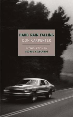 Hard Rain Falling by Don Carpenter, George Pelecanos