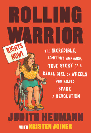 Rolling Warrior: The Incredible, Sometimes Awkward, True Story of a Rebel Girl on Wheels Who Helped Spark a Revolution by Judith Heumann, Kristen Joiner