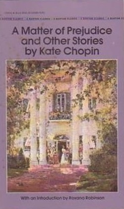 A Matter of Prejudice and Other Stories by Roxana Robinson, Kate Chopin