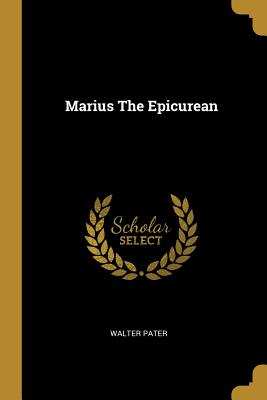 Marius the Epicurean by Walter Pater