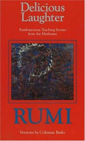 Delicious Laughter: Rambunctious Teaching Stories from the Mathnawi by Coleman Barks, Rumi