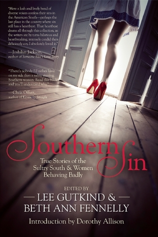 Southern Sin: True Stories of the Sultry South and Women Behaving Badly by Lee Gutkind, Dorothy Allison, Beth Ann Fennelly