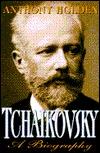Tchaikovsky:: A Biography by Anthony Holden