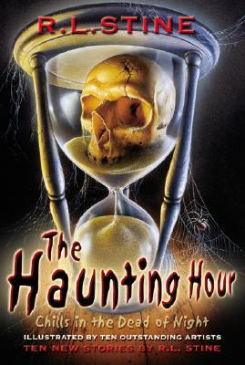 The Haunting Hour: Chills in the Dead of Night by Various, R.L. Stine, Joe Rivera