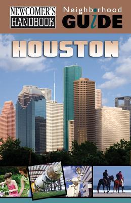 Newcomer's Handbook Neighborhood Guide: Houston by Tracy Morris