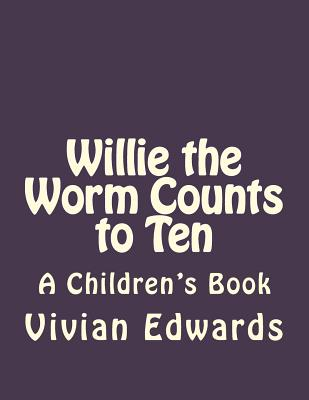 Willie the Worm Counts to Ten by Vivian Edwards