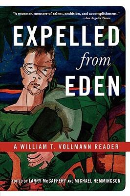 Expelled from Eden: A William T. Vollmann Reader by William T. Vollmann, Michael Hemmingson, Larry McCaffery